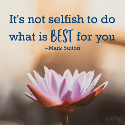 not-selfish-to-do-whats-best